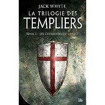TRILOGIE DES TEMPLIERS (LA) T.01 : LES CHEVALIERS DU CHRIST