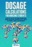 Dosage Calculations for Nursing Students: A