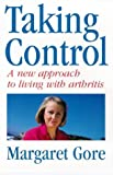 img - for Taking Control: A New Approach to Dealing with Arthritis by Margaret Gore (1998-04-01) book / textbook / text book