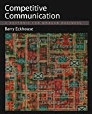 By Barry Eckhouse Competitive Communication: A Rhetoric for Modern Business