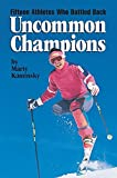 img - for Uncommon Champions: Fifteen Athletes Who Battled Back by Marty Kaminsky (2003-09-01) book / textbook / text book