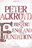 Foundation: A History of England Volume I (History of England Vol 1) by Ackroyd, Peter (2011)