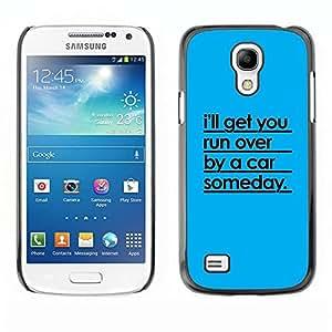 Be Good Phone Accessory // Dura Cáscara cubierta Protectora Caso Carcasa Funda de Protección para Samsung Galaxy S4 Mini i9190 MINI VERSION! // Car Run Over Funny Quote Relationship