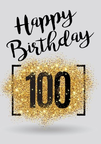Happy Birthday 100: Birthday Books For Women, Birthday Journal Notebook For 100 Year Old For Journaling & Doodling, 7 x 10, (Birthday Keepsake Book) Paperback – June 7, 2017 Dartan Creations 1547207655 Blank Books/Journals Non-Classifiable