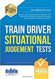 Train Driver Situational Judgement Tests: Pass any train driver situational judgement test with this comprehensive guidance and testing book containing 100 practice questions (Testing Series)