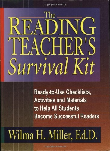 Download By Wilma H. Miller Ed.D. - The Reading Teacher's Survival Kit: Ready-to-Use Checklists, Activities and Materials to Help All Students Become Successful Readers: 1st (first) Edition PDF