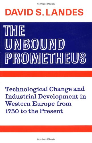 The Unbound Prometheus: Technical Change and Industrial Development in Western Europe from 1750 to Present