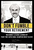 img - for Don't Fumble Your Retirement: New Money Lessons Learned By Four-Time Super Bowl Champion Rocky Bleier book / textbook / text book