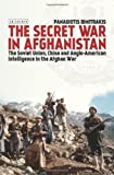 Secret War in Afghanistan : The Soviet Union, China and Anglo-American Intelligence in the Afghan War, Dimitrakis, Panagiotis, 1780764197