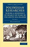 Polynesian Researches During a Residence of Nearly Six Years in the South Sea Islands, William Ellis, 1108065872