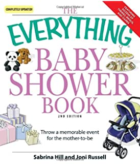 The Everything Baby Shower Book: Throw A Memorable Event For Mother To Be