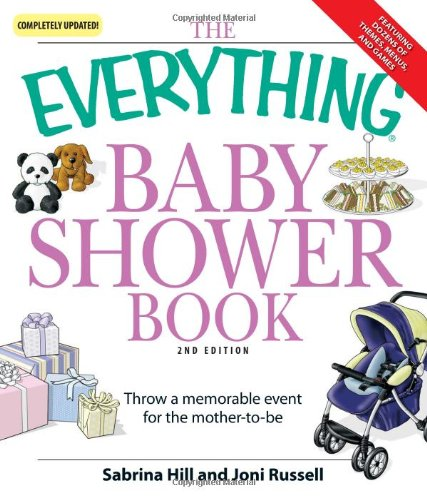 The Everything Baby Shower Book: Throw a memorable event for mother-to-be]()