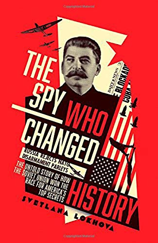 Spy Race - The Spy Who Changed History: The Untold Story of How the Soviet Union Won the Race for America's Top Secrets