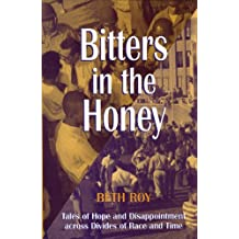 Bitters in the Honey: Tales of Hope and Disappointment across Divides of Race and Time