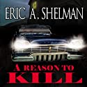 A Reason to Kill Audiobook by Eric A. Shelman Narrated by Eric A. Shelman