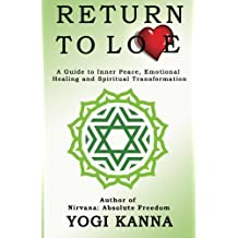 Return to Love: A Guide to Inner Peace, Emotional Healing and Spiritual Transformation