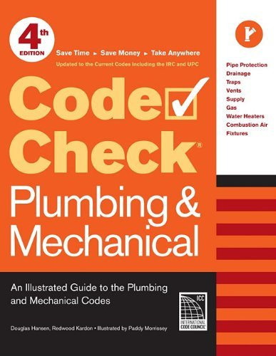 Code Check Plumbing & Mechanical 4th Edition: An Illustrated Guide to the Plumbing and Mechanical Codes [Spiral-bound] [2011] (Author) Douglas Hansen, Redwood Kardon, Paddy Morrissey
