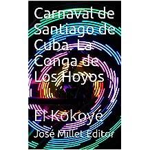 Carnaval  de Santiago de Cuba. La Conga de Los Hoyos: El Kokoyé (Ediciones Fundación Casa del Caribe-Cuba-carnaval santiaguero nº 1) (Spanish Edition)