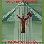 Only Shoot Once | Patrick Sullivan