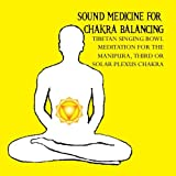 Sound Medicine for Chakra Balancing Singing Bowl Meditation for the Manipura 3rd Solar Plexus Chakra