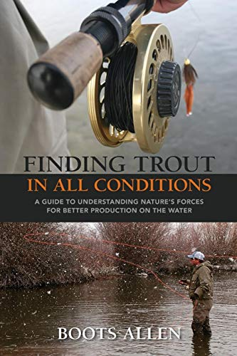 (Finding Trout in All Conditions: A Guide to Understanding Nature's Forces for Better Production on the Water (The Pruett Series))
