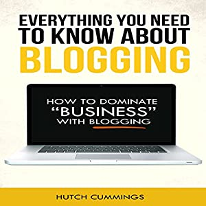 Everything You Need to Know About Blogging Audiobook