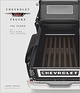 Chevrolet trucks 100 years of building the future larry edsall chevrolet trucks 100 years of building the future larry edsall alan batey 9780760352489 amazon books sciox Gallery