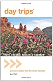 Day Trips from Phoenix, Tucson & Flagstaff, 11th: Getaway Ideas for the Local Traveler (Day Trips Series)