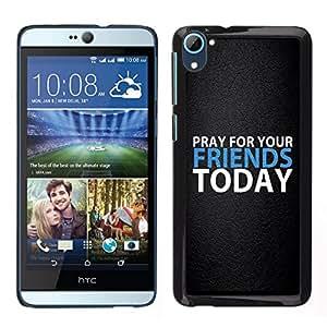 // PHONE CASE GIFT // Duro Estuche protector PC Cáscara Plástico Carcasa Funda Hard Protective Case for HTC Desire D826 / BIBLE Pray For Your Friends Today /