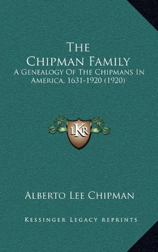 The Chipman Family: A Genealogy Of The Chipmans In America, 1631-1920 (1920) pdf epub