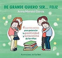De grande quiero ser... feliz: 6 cuentos cortos para potenciar la positividad y autoestima de los niños