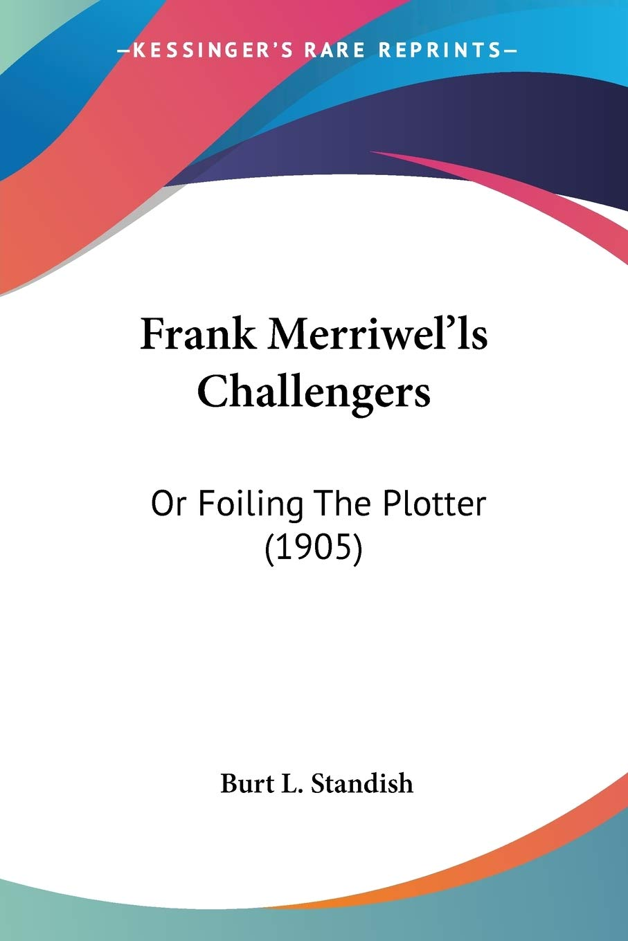 Frank Merriwells Challengers: Or Foiling the Plotter 1905: Amazon ...