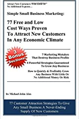 Simple Small Business Marketing: 77 Free and Low Cost Ways Proven To Attract New customers in any economic climate by Michael John Alos (2012-02-09) Mass Market Paperback