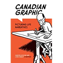 Canadian Graphic: Picturing Life Narratives (Life Writing)