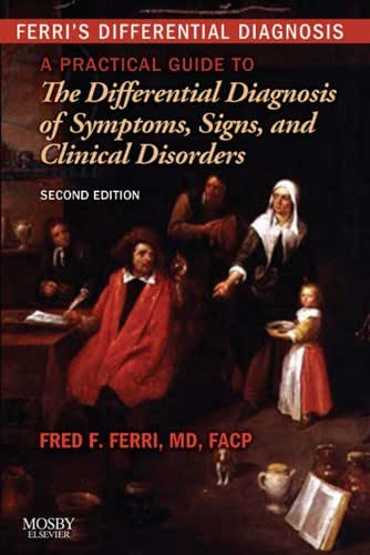 Ferri's Differential Diagnosis E-Book: A Practical Guide to the Differential Diagnosis of Symptoms, Signs, and Clinical Disorders (Ferri's Medical Solutions)