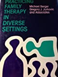 Practicing Family Therapy in Diverse Settings, Michael Berger, 0875895913