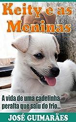Keity e as Meninas: A vida de uma cadelinha peralta que saiu do frio (Portuguese Edition)