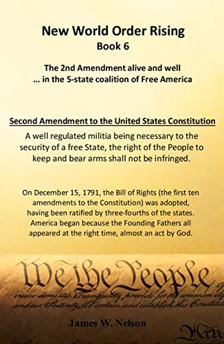 New World Order Rising Book 6: The 2nd Amendment alive and well ...in the 5-state coalition of Free America by [Nelson, James W.]