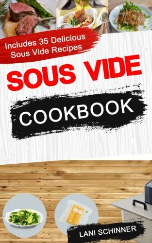 Sous Vide Cookbook: Includes 35 Delicious Sous Vide Recipes by Lani Schinner