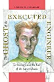 The Ghost of the Executed Engineer : Technology and the Fall of the Soviet Union, Graham, Loren R., 0674354370