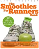 The Smoothies for Runners Book: 36 Delicious Super Smoothie Recipes Designed to Support the Specific Needs Runners and Joggers (Achieve Your Optimum ... and Physique Goals) (Food for Fitness Series)