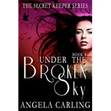 Under The Broken Sky: The Final Book of the Secret Keeper Series