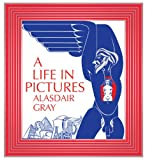 A Life in Pictures, Alasdair Gray, 1847671403