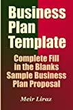 Business Plan Template: Complete Fill in the Blanks Sample Business Plan Proposal (With MS Word Version, Excel Spreadsheets, and 7 Free Gifts)