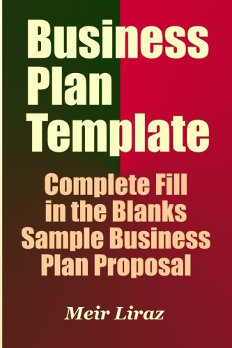 - Business Plan Template: Complete Fill in the Blanks Sample Business Plan Proposal (With MS Word Version, Excel Spreadsheets, and 7 Free Gifts)