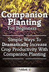 Companion Planting For Beginners: Simple Ways To Dramatically Increase Crop Productivity With Companion Planting (Companion Planting, Companion Planting For Beginners) (English Edition)