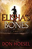 Front cover for the book Elisha's Bones by Don Hoesel
