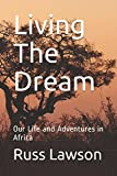 Living The Dream: Our Life and Adventures in Africa