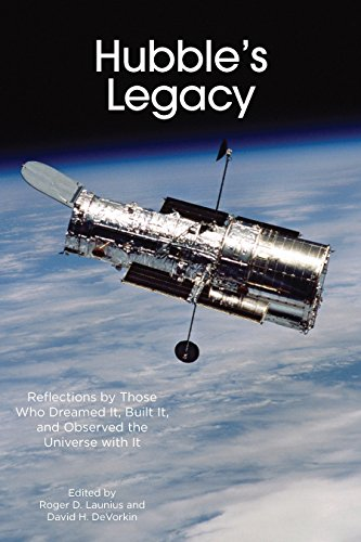 Hubble's Legacy: Reflections by Those Who Dreamed It, Built It, and Observed the Universe with It (Smithsonian Contribution to Knowledge)