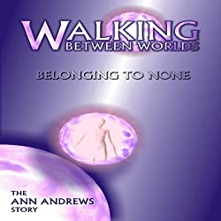 Walking Between Worlds, Belonging to None